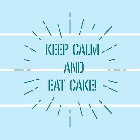 Word writing text Keep Calm And Eat Cake. Business concept for Relax and enjoy eating a sweet food dessert Thin Beam Lines Spreading out Dash of Sunburst Radiates on Horizontal Strip