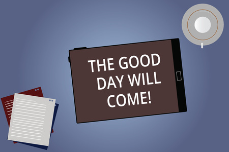 Conceptual hand writing showing The Good Day Will Come. Business photo showcasing Soon you will have success stay motivated inspired Tablet Screen Saucer and Filler Sheets on Color Background
