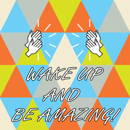 Conceptual hand writing showing Wake Up And Be Amazing. Business photo showcasing Rise up and Shine Start the day Right and Bright Hu analysis Hands Clapping with Sound on Geometrical Shapes 版權商用圖片