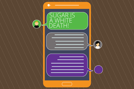 Text sign showing Sugar Is A White Death. Conceptual photo Sweets are dangerous diabetes alert unhealthy foods Mobile Messenger Screen with Chat Heads and Blank Color Speech Bubbles