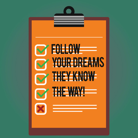 Text sign showing Follow Your Dreams They Know The Way. Conceptual photo Inspiration motivation to get success Lined Color Vertical Clipboard with Check Box photo Blank Copy Space