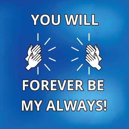 Text sign showing You Will Forever Be My Always. Conceptual photo Expressing roanalysistic feelings emotions Drawing of Hu analysis Hands Clapping Applauding Sound icon on Blue Background
