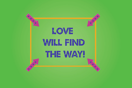 Writing note showing Love Will Find The Way. Business photo showcasing Inspiration motivation roanalysistic feelings emotions Square Outline with Corner Arrows Pointing Inwards on Color Background