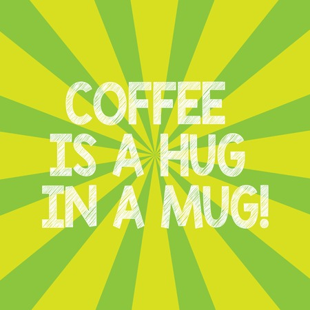 Text sign showing Coffee Is A Hug In A Mug. Conceptual photo Expressing love feelings by giving hot beverages Sunburst photo Two Tone Rays Explosion Effect for Poster Announcement Imagens