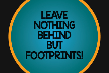 Word writing text Leave Nothing Behind But Footprints. Business concept for Do not look back always go forward Big Blank Solid Color Circle Glowing in Center with Border Black Background