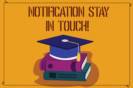 Word writing text Notification Stay In Touch. Business concept for Do not forget to be connected Social networks Color Graduation Hat with Tassel 3D Academic cap photo Resting on Books