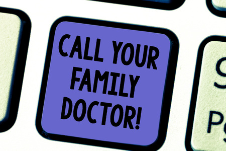 Handwriting text Call Your Family Doctor. Concept meaning Asking for medical advice Physician required Keyboard key Intention to create computer message pressing keypad idea