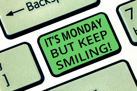 Handwriting text It S Monday But Keep Smiling. Concept meaning Have a good start of the week day Motivation Keyboard key Intention to create computer message pressing keypad idea