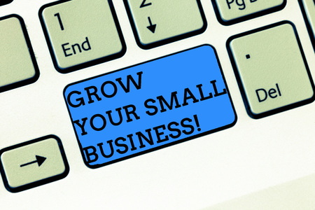 Word writing text Grow Your Small Business. Business concept for company generates positive cash flow Earn Keyboard key Intention to create computer message, pressing keypad idea