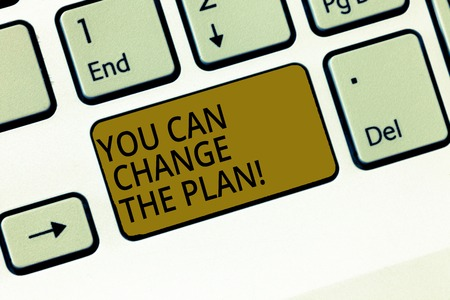 Writing note showing You Can Change The Plan. Business photo showcasing Make changes in your plans to accomplish goals Keyboard Intention to create computer message keypad idea