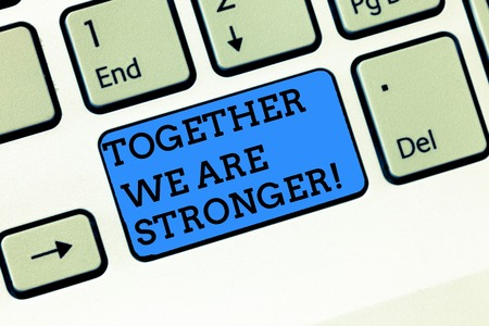 Word writing text Together We Are Stronger. Business concept for Working on a team gives best business results Keyboard key Intention to create computer message, pressing keypad idea
