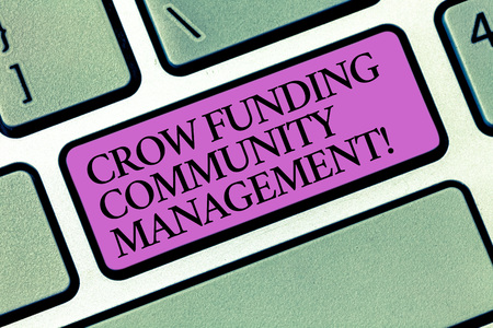 Text sign showing Crow Funding Community Management. Conceptual photo Venture fund project investments Keyboard key Intention to create computer message pressing keypad idea