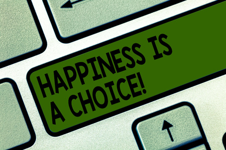 Writing note showing Happiness Is A Choice. Business photo showcasing Stay happy all the time cheerful inspired motivated Keyboard key Intention to create computer message pressing keypad idea