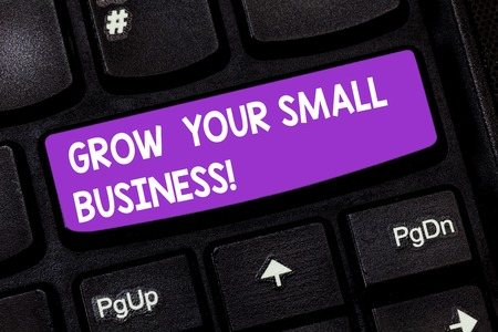 Handwriting text Grow Your Small Business. Concept meaning company generates positive cash flow Earn Keyboard key Intention to create computer message pressing keypad idea