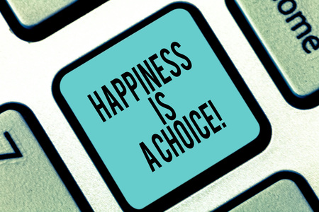 Word writing text Happiness Is A Choice. Business concept for Stay happy all the time cheerful inspired motivated Keyboard key Intention to create computer message pressing keypad idea Imagens
