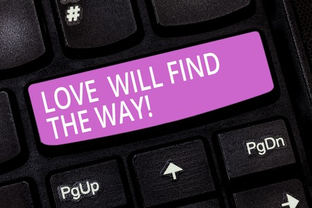 Text sign showing Love Will Find The Way. Conceptual photo Inspiration motivation roanalysistic feelings emotions Keyboard key Intention to create computer message pressing keypad idea