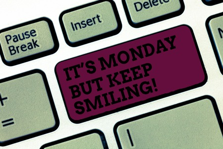 Conceptual hand writing showing It S Monday But Keep Smiling. Business photo text Have a good start of the week day Motivation Keyboard Intention to create computer message keypad idea