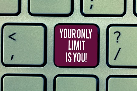 Writing note showing Your Only Limit Is You. Business photo showcasing You set your own limitations Motivation to keep going Keyboard Intention to create computer message keypad idea
