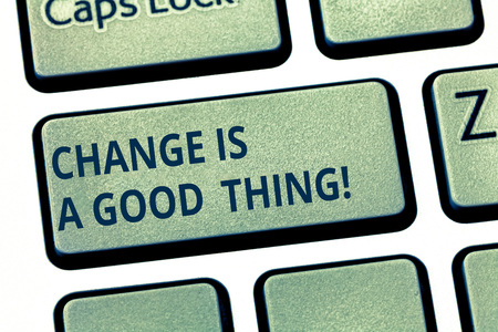 Text sign showing Change Is A Good Thing. Conceptual photo Make changes to improve perforanalysisce is positive Keyboard key Intention to create computer message pressing keypad idea