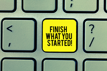 Word writing text Finish What You Started. Business concept for Do not stop until accomplish your goals Persistence Keyboard key Intention to create computer message, pressing keypad idea