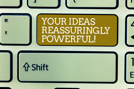 Word writing text Your Ideas Reassuringly Powerful. Business concept for Power tranquillity in your thoughts Keyboard key Intention to create computer message, pressing keypad idea