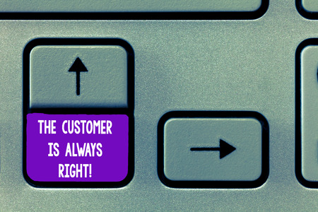Text sign showing The Customer Is Always Right. Conceptual photo You have to warranty your clients satisfaction Keyboard key Intention to create computer message, pressing keypad idea