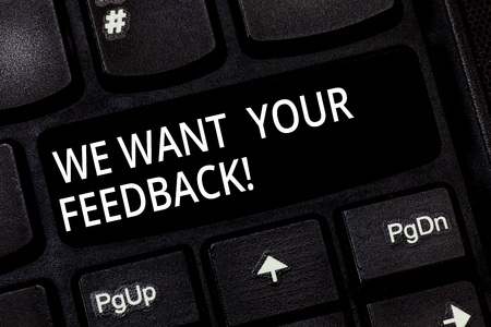Word writing text We Want Your Feedback. Business concept for to Improve Perforanalysisce or Product Timely Reaction Keyboard key Intention to create computer message pressing keypad idea Stock Photo