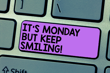 Writing note showing It S Monday But Keep Smiling. Business photo showcasing Have a good start of the week day Motivation Keyboard Intention to create computer message keypad idea