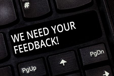 Word writing text We Need Your Feedback. Business concept for Give us your review thoughts comments what to improve Keyboard key Intention to create computer message pressing keypad idea Stockfoto