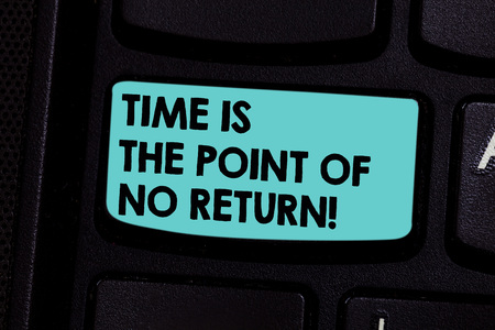 Word writing text Time Is The Point Of No Return. Business concept for Do not stop what you are doing Motivation Keyboard key Intention to create computer message pressing keypad idea