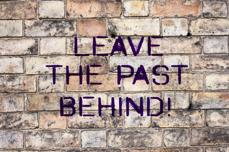 Handwriting text Leave The Past Behind. Concept meaning Do not look back always go forward Motivation