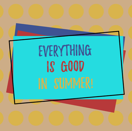 Writing note showing Everything Is Good In Summer. Business photo showcasing Happiness good vibes in sunny season Pile of Blank Rectangular Outlined Different Color Construction Paper