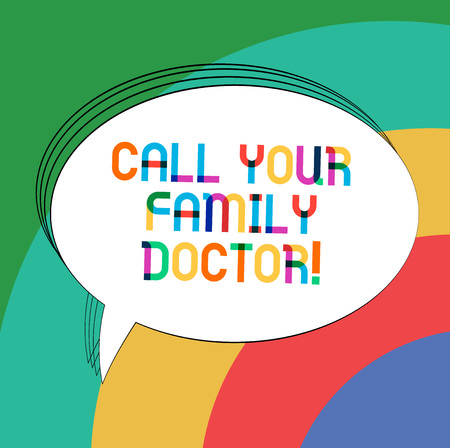 Writing note showing Call Your Family Doctor. Business photo showcasing Asking for medical advice Physician required Oval Outlined Solid Color Speech Bubble Empty Text Balloon