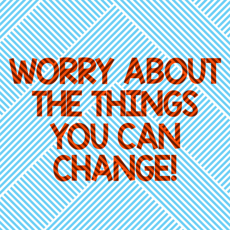 Handwriting text Worry About The Things You Can Change. Concept meaning Be in charge of possible actions Diagonal Stripes Line Forming Geometric Shape for Art Posters Wallpaper