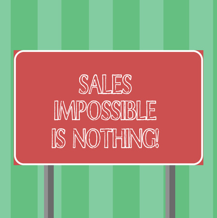 Handwriting text Sales Impossible Is Nothing. Concept meaning Everything can be sold Business strategies Blank Rectangular Outdoor Color Signpost photo with Two leg and Outline