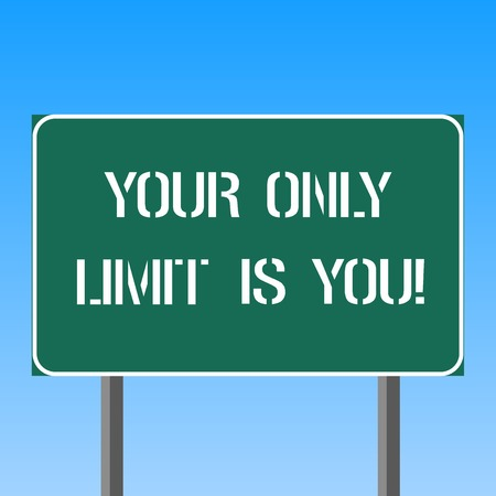 Handwriting text writing Your Only Limit Is You. Concept meaning You set your own limitations Motivation to keep going Blank Rectangular Outdoor Color Signpost photo with Two leg and Outline