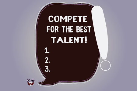 Word writing text Compete For The Best Talent. Business concept for Competition to determine who is more talented Blank Color Speech Bubble Outlined with Exclamation Point Monster Face icon