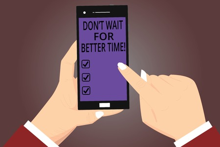 Conceptual hand writing showing Don T Wait For Better Time. Business photo showcasing Start right now even if it is difficult Hu analysis Hands Holding Pointing Smartphone Color Screen Stock Photo - 113469074