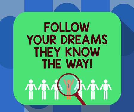 Handwriting text writing Follow Your Dreams They Know The Way. Concept meaning Inspiration motivation to get success Magnifying Glass Over Chosen Man Figure Among the Hu analysis Dummies Line Up