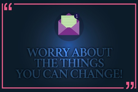 Conceptual hand writing showing Worry About The Things You Can Change. Business photo text Be in charge of possible actions Open Envelope with Paper Email Message inside Quotation Mark