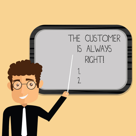 Word writing text The Customer Is Always Right. Business concept for You have to warranty your clients satisfaction Man Standing Holding Stick Pointing to Wall Mounted Blank Color Board