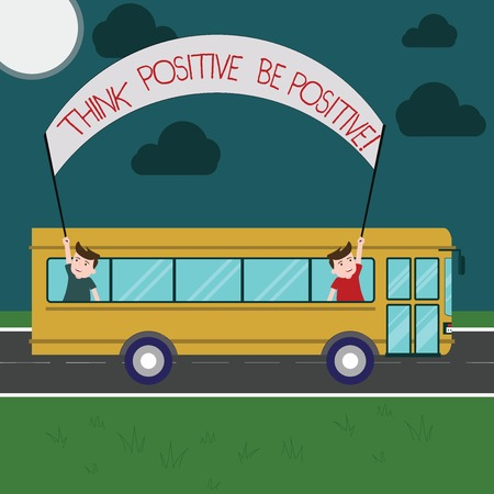 Writing note showing Think Positive Be Positive. Business photo showcasing Always have motivation attitude positivism Two Kids Inside School Bus Holding Out Banner with Stick on a Day Trip