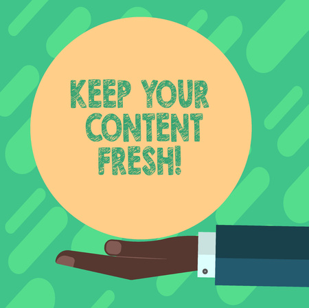 Conceptual hand writing showing Keep Your Content Fresh. Business photo showcasing Have your marketing promotion strategies updated Hu analysis Hand Offering Solid Color Circle Logo Posters