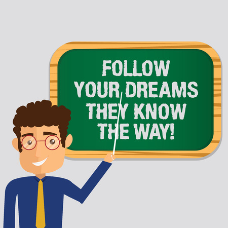 Handwriting text Follow Your Dreams They Know The Way. Concept meaning Inspiration motivation to get success Man Standing Holding Stick Pointing to Wall Mounted Blank Color Board