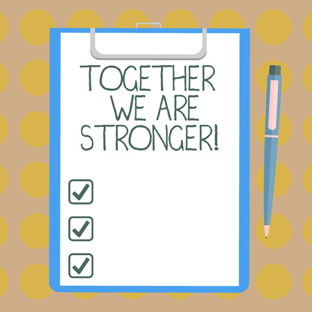 Word writing text Together We Are Stronger. Business concept for Working on a team gives best business results Blank Sheet of Bond Paper on Clipboard with Click Ballpoint Pen Text Space