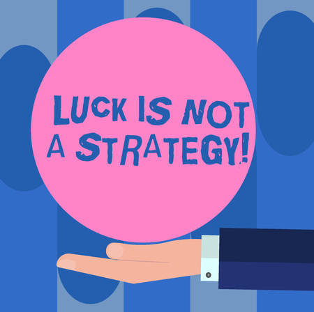 Handwriting text Luck Is Not A Strategy. Concept meaning It is not being Lucky when planned intentionally Hu analysis Hand in Suit Offering Blank Solid Color Circle for Logo Posters