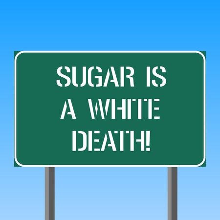 Handwriting text writing Sugar Is A White Death. Concept meaning Sweets are dangerous diabetes alert unhealthy foods Blank Rectangular Outdoor Color Signpost photo with Two leg and Outline Banco de Imagens