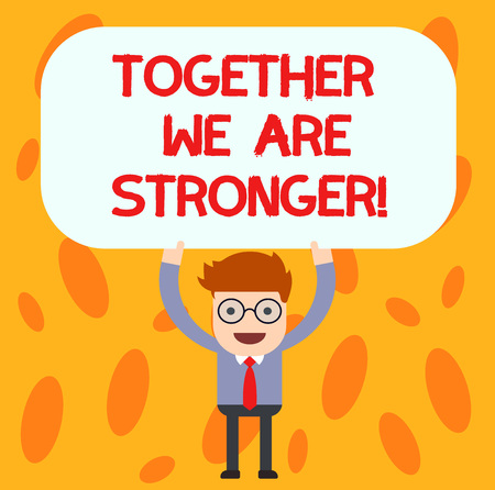 Text sign showing Together We Are Stronger. Conceptual photo Working on a team gives best business results Man Standing Holding Above his Head Blank Rectangular Colored Board