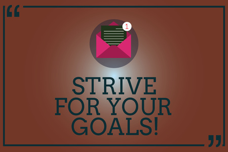 Conceptual hand writing showing Strive For Your Goals. Business photo showcasing Fight for your success motivation take action Open Envelope with Paper Email Message inside Quotation Mark