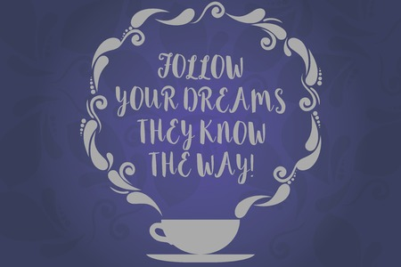 Conceptual hand writing showing Follow Your Dreams They Know The Way. Business photo text Inspiration motivation to get success Cup and Saucer with Paisley Design on Blank Watermarked Space 写真素材